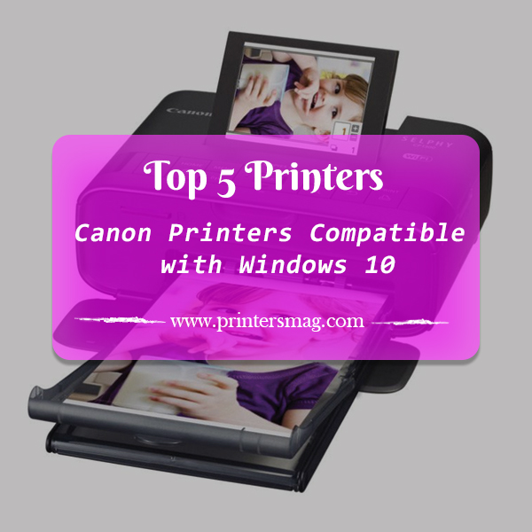 Canon Printers Compatible with Windows 10 - Printers Magazine
